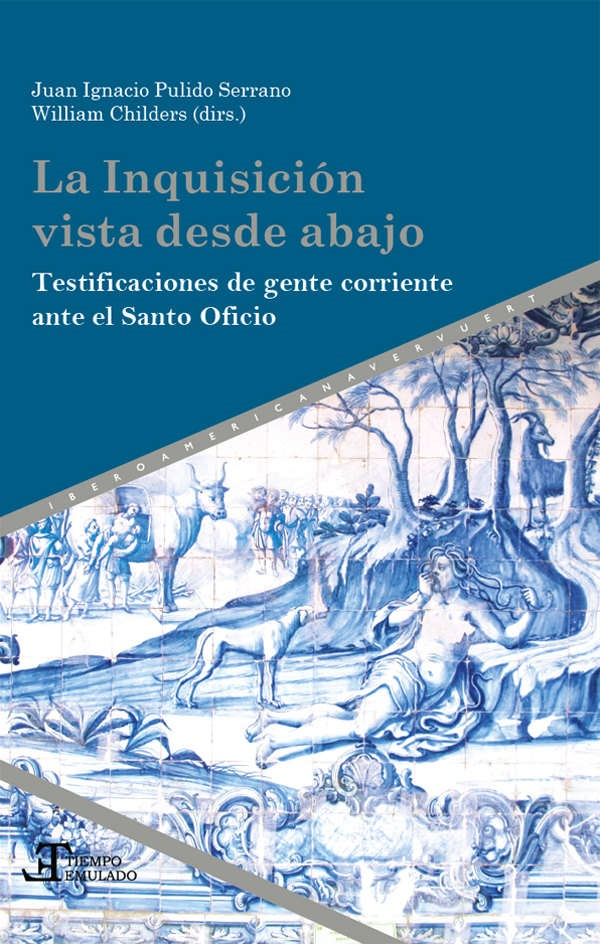 cover of William P. Childers and Ignacio Pulido Serrano	La Inquisición vista desde abajo: testificaciones de gente corriente ante el Santo Oficio. Iberoamericana Editorial Vervuert, 2020.	BX1735 .I57 2020