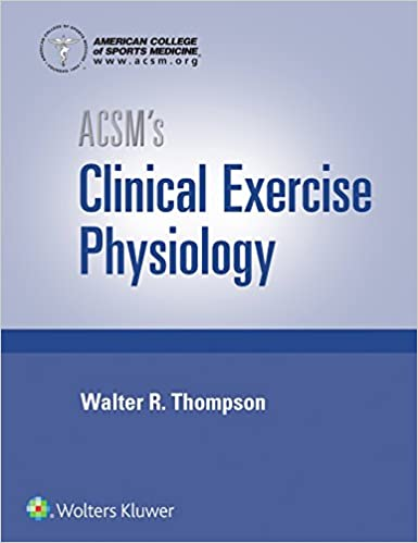cover of Christopher Dunbar and Walter R. Thompson ed., ACSM's clinical exercise physiology. Wolters Kluwer, 2019.