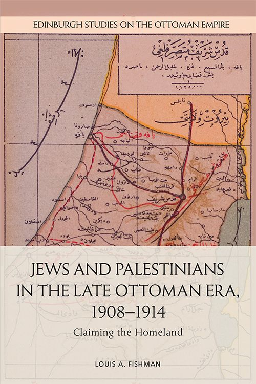 cover of Louis A. Fishman	Jews and Palestinians in the Late Ottoman Era, 1908-1914: Claiming the Homeland. Edinburgh University Press, 2019.	DS125 .F57 2020