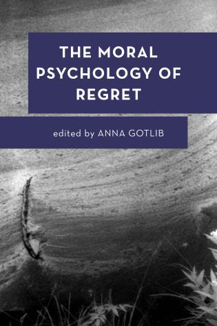 cover of Anna Gotlib, The Moral Psychology of Regret. Rowman & Littlefield, 2020.