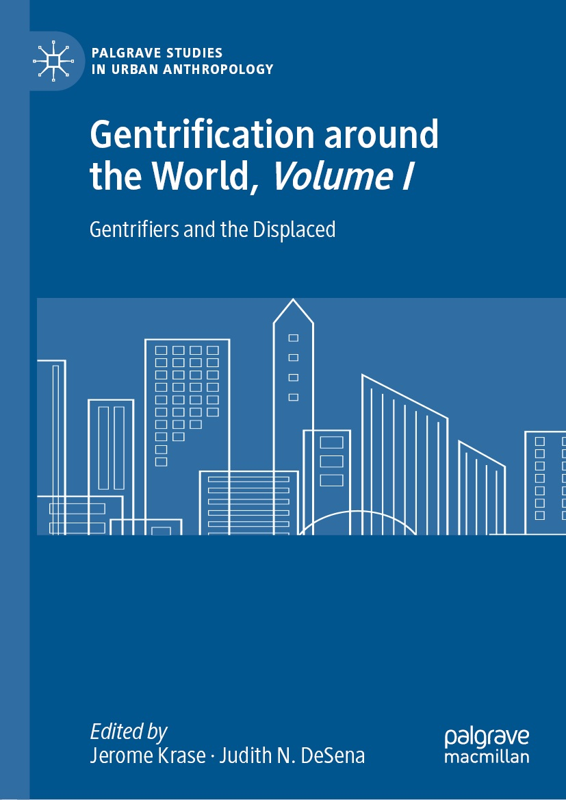 cover of Jerome Krase and Judith N. DeSena eds.	Gentrification around the World, Volume I: Gentrifiers and the Displaced. Palgrave Macmillan, 2020.	HT170 .G46 2020