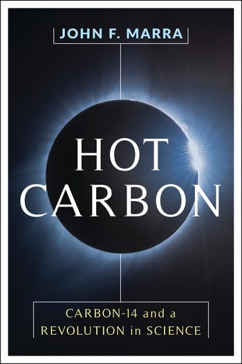 cover of John F. Marra	Hot Carbon: Carbon-14 and a Revolution in Science. Columbia University Press, 2019.	QD181.C1 M3875 2019