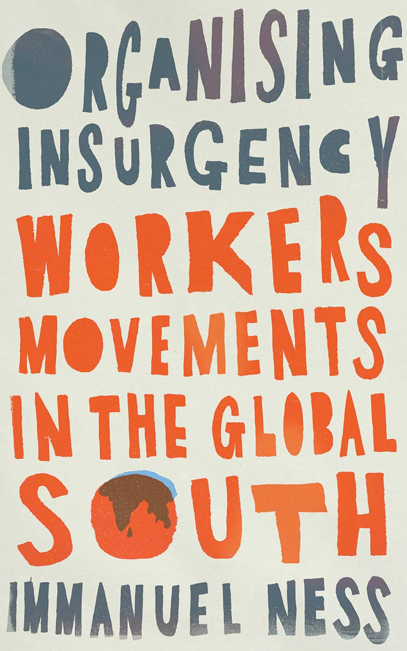 cover of Immanuel Ness	Organizing Insurgency: Workers' Movements in the Global South. Pluto Press, 2021.	No call# yet