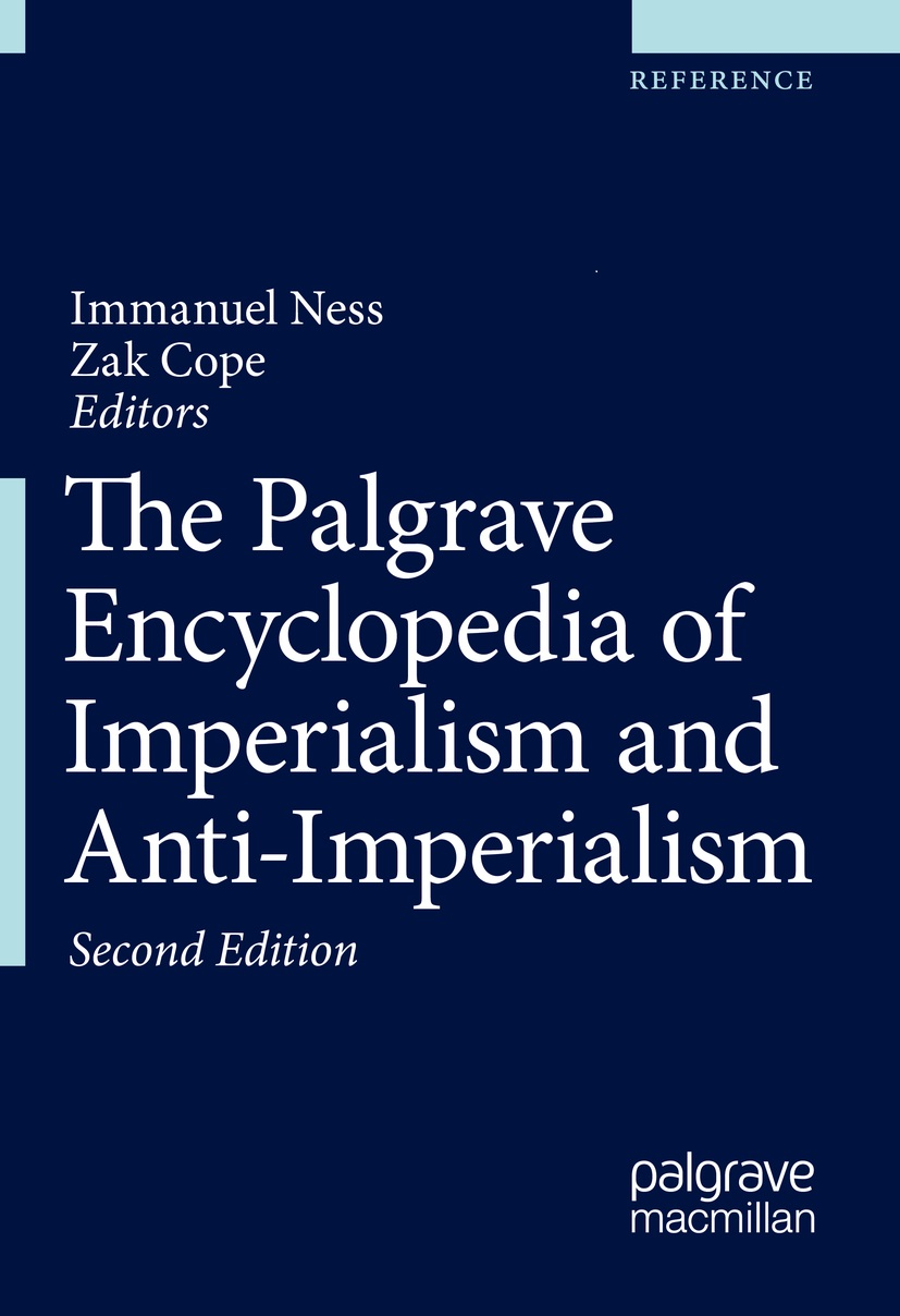 cover of Immanuel Ness and Zak Cope	Palgrave Encyclopedia of Imperialism and Anti-Imperialism, 2nd ed. Palgrave MacMillan, 2021.	JC359 .P335 2021