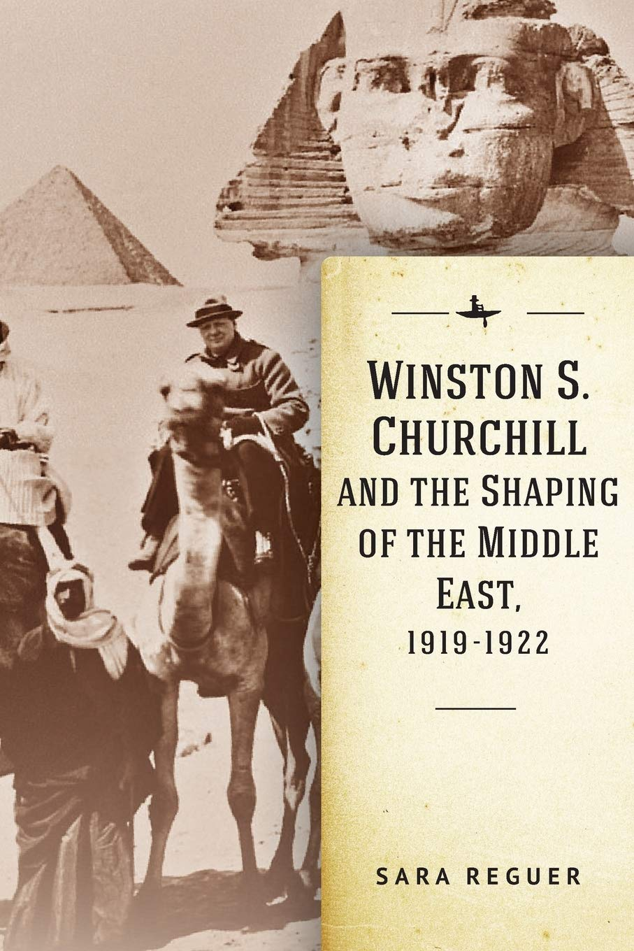 cover of Sara Reguer	Winston S. Churchill and the Shaping of the Middle East, 1919-1922. Academic Studies Press, 2020.	DA566.9.C5 R48 2020