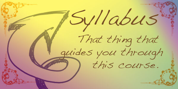 Syllabus that thing that guides you through this course.