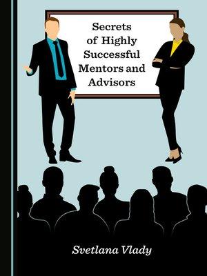 cover of Svetlana Vlady  Secrets of Highly Successful Mentors and Advisors. Cambridge Scholars Publishing