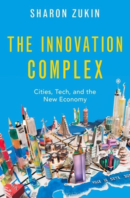 cover of Zukin, The Innovation Complex: Cities, Tech, and the New Economy.