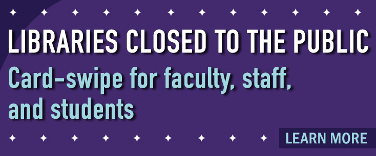 Libraries closed to the public.  Card-swipe for faculty, staff, and students.  Learn more.