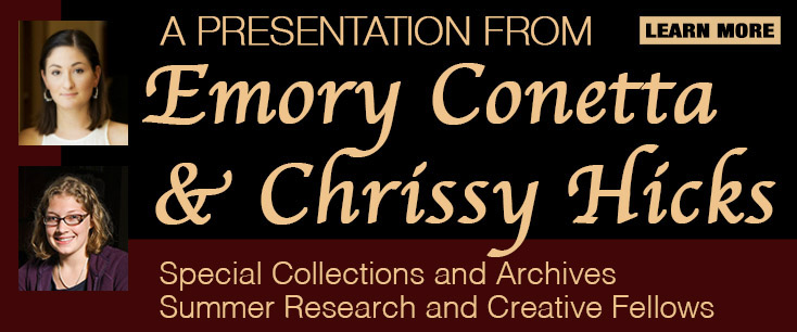 Presentation from Emory Conetta and Chrissy Hicks, Special Collections and Archives Summer Research and Creative Fellows