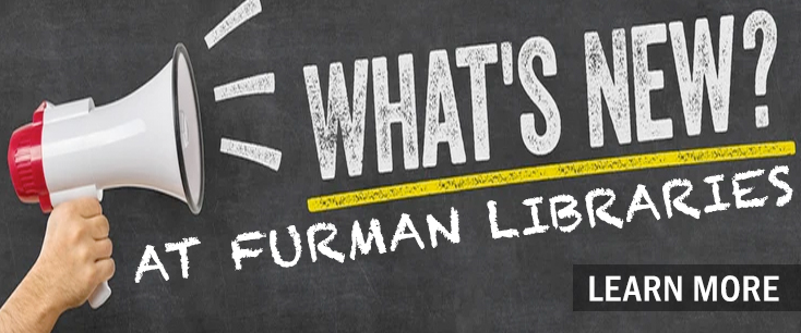 What's new at Furman Libraries? Learn more.