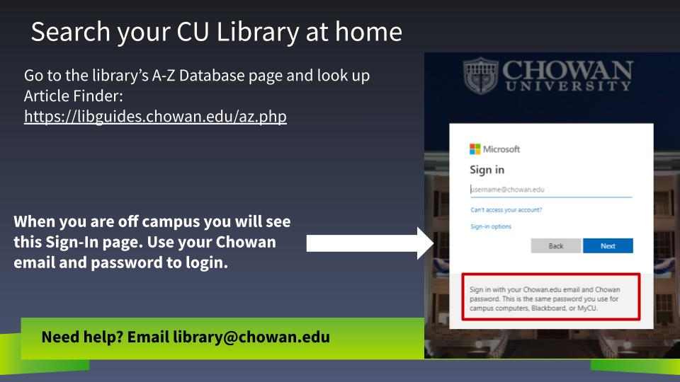 Use your Chowan email and password to sign into the library when you are off campus