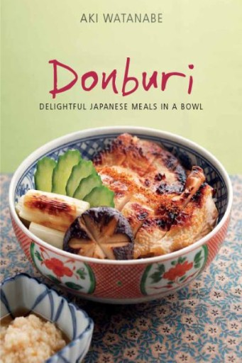 Donburi : Delightful Japanese Meals in a Bowl