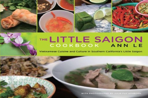 Little Saigon Cookbook : Vietnamese Cuisine and Culture in Southern California's Little Saigon