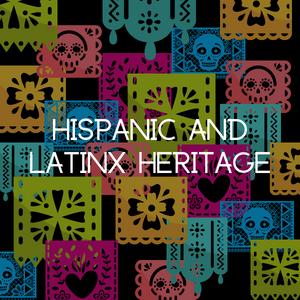 Hispanic and Latinx Heritage