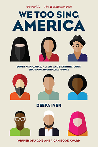 Book cover for We Too Sing America: South Asian, Arab, Muslim, and Sikh Immigrants Shape Our Multiracial Future