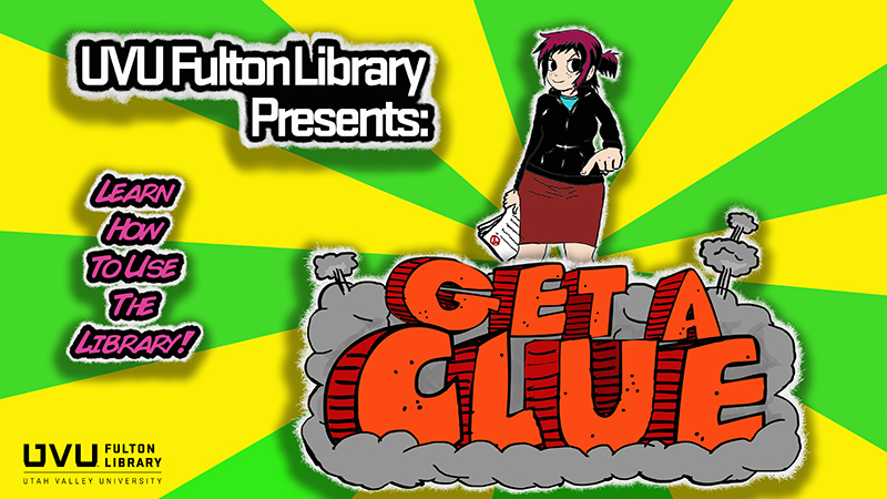 UVU Fulton Library Presents: Get a Clue. Learn how to use the library.