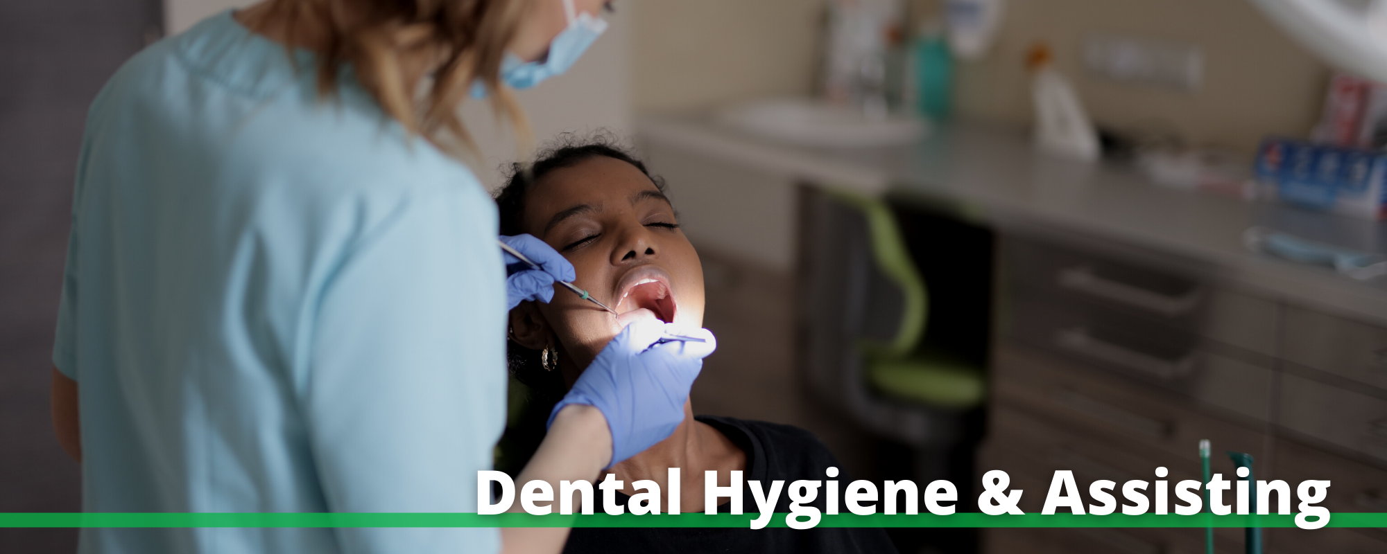 """Image of a dental hygienist cleaning a patient's teeth with the words """"Dental Hygiene & Assisting"""""""