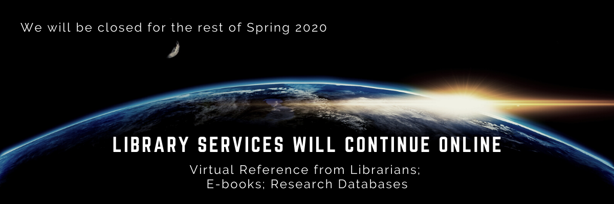 The Library will be physically closed for the rest of the spring semester 2020