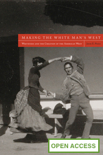 Making the White Man's West: Whiteness and the Creation of the American West