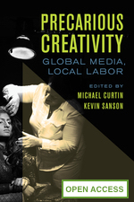 Precarious Creativity: Global Media, Local Labor