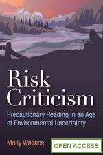 Risk Criticism: Precautionary Reading in an Age of Environmental Uncertainty