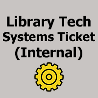 Library Technologies Systems Ticket Submission - Internal use only