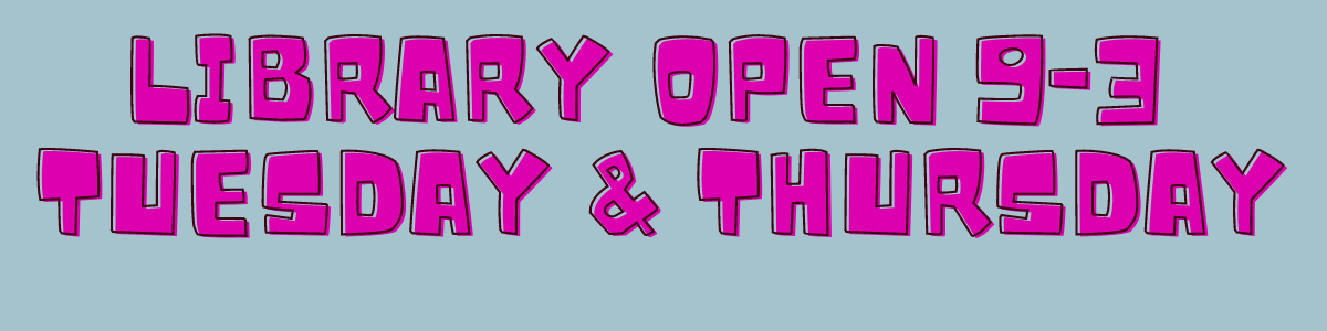 Text graphic states Library Open 9-3, Tuesday and Thursday