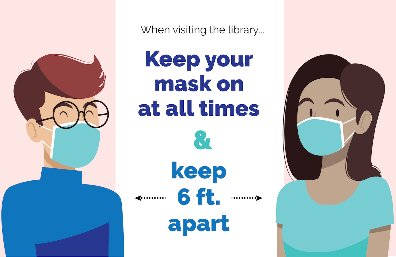 When visiting the library, wear a mask at all times & keep 6 ft. apart