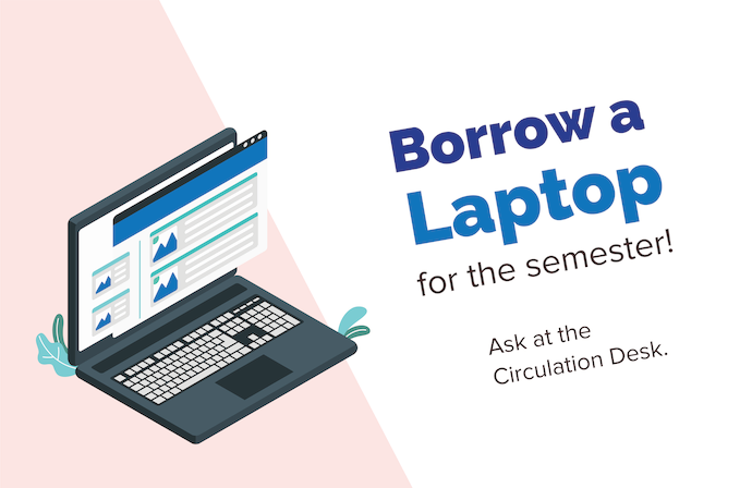 Borrow a Laptop this semester! Ask @ Circulation
