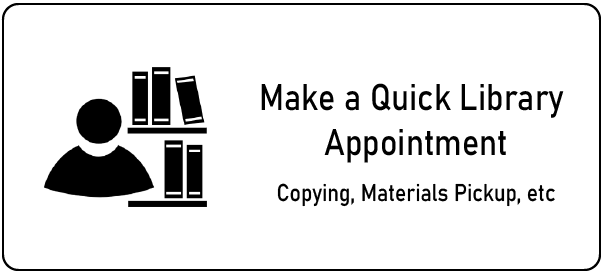 Make a Quick Library Appointment: copying, materials pickup, etc
