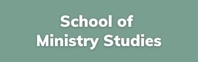School of Ministry Studies