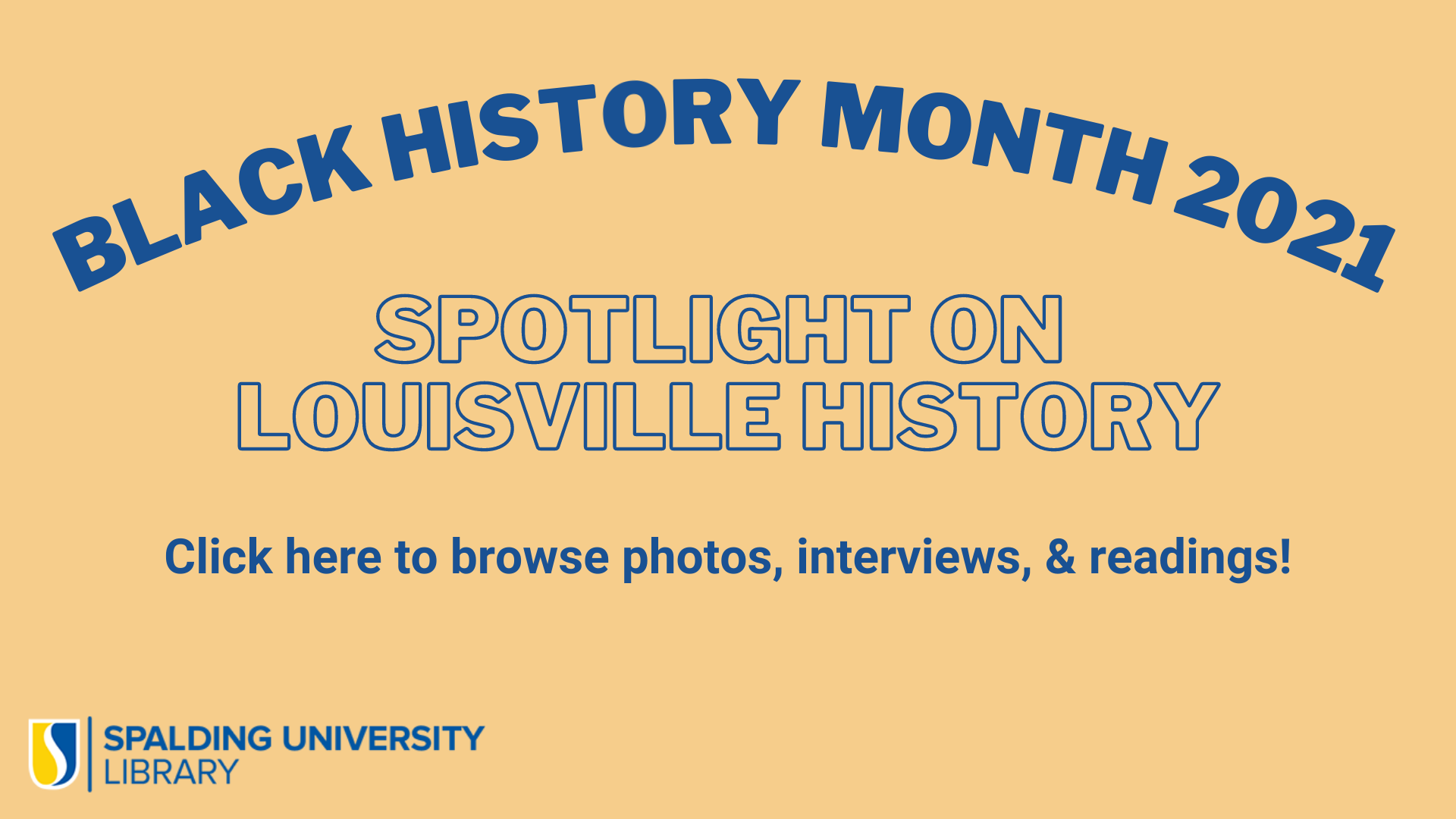 Black History Month 2021: Spotlight on Louisville's History. Click here to browse videos, interviews, and readings!