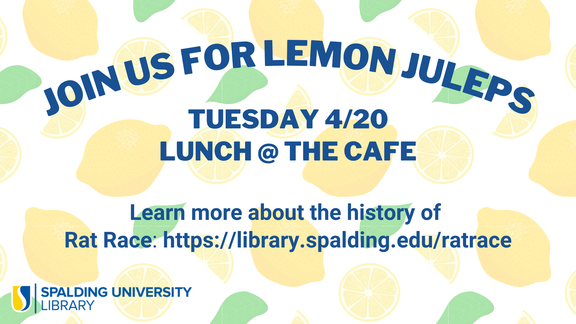 Join us for Lemon Juleps: Tuesday 4/20 at Lunch in the Cafe. Learn more about the history of Rat Race: https://library.spalding.edu/ratrace