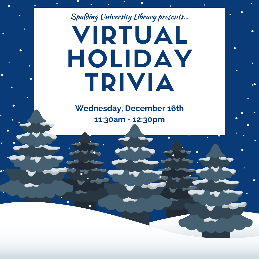 Spalding University Library presents Virtual Holiday Trivia, Wednesday December 16th from 11:30am-12:30pm
