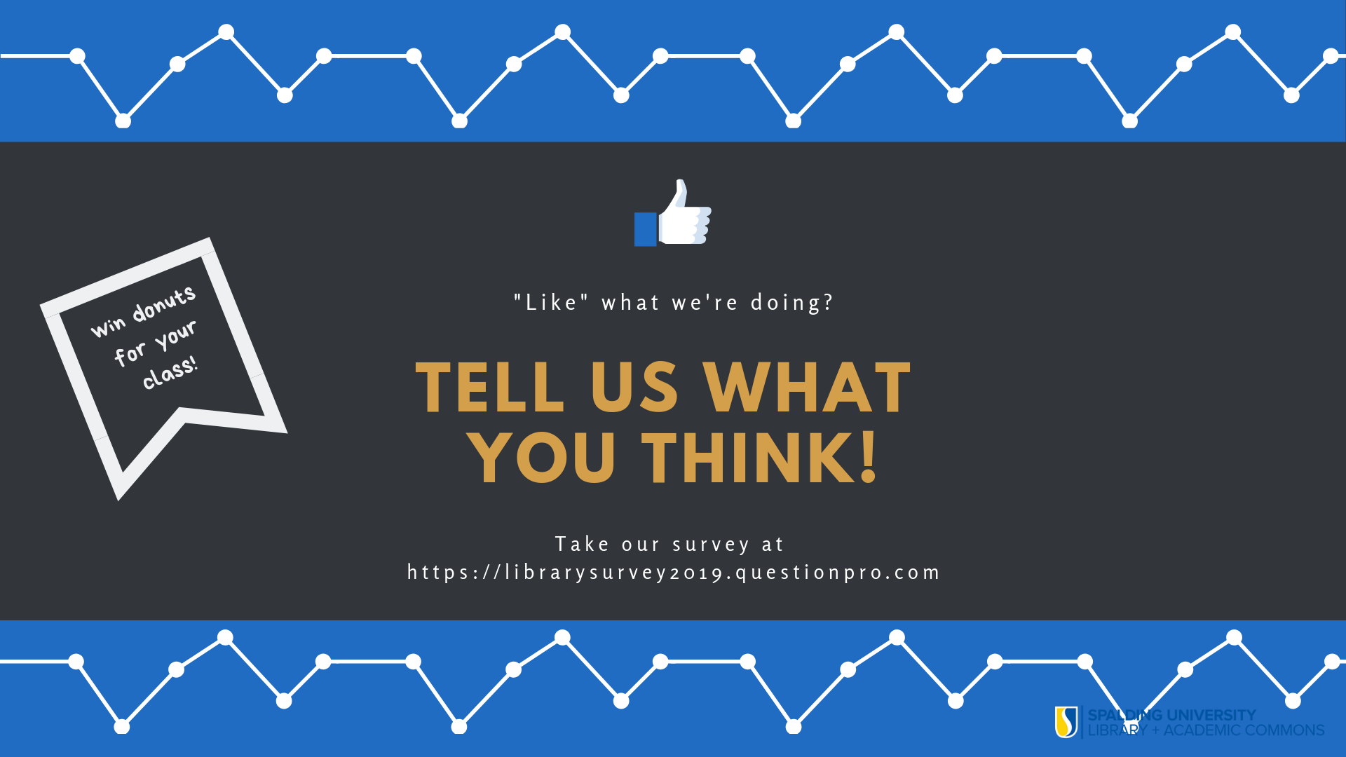 Let us know what you think! Take our survey and enter for a chance to win donuts or bagels for your class