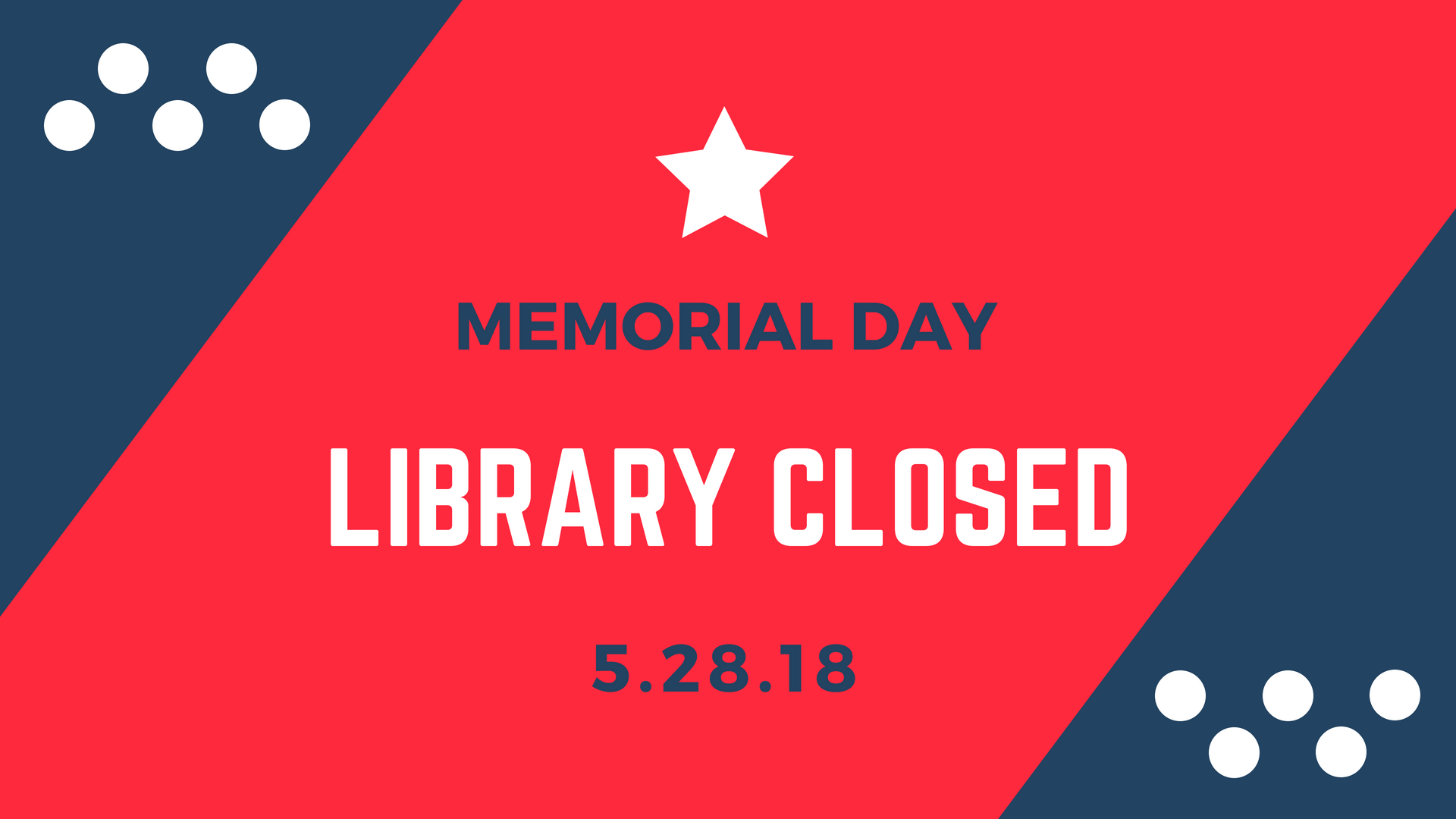 Memorial Day Library Closed 5/28/18