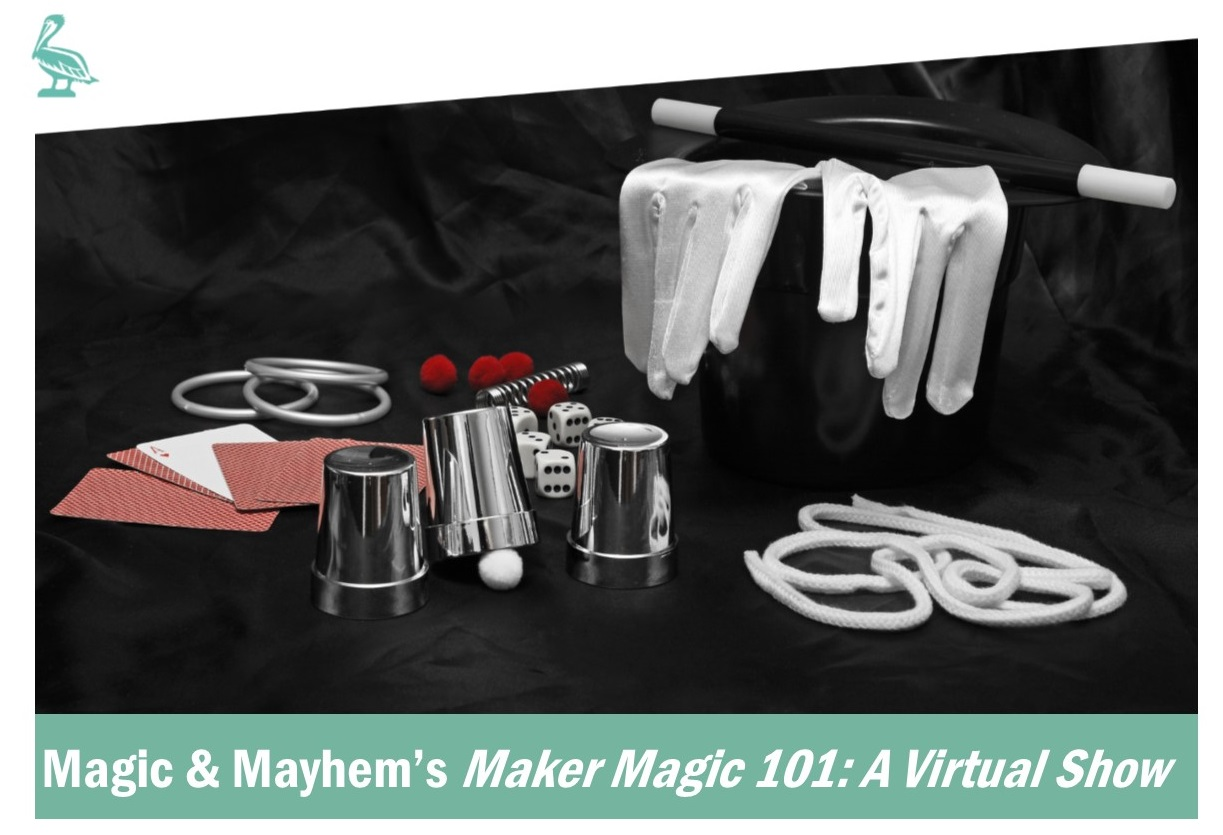 Magic & Mayhem Presents Maker Magic 101:  A Virtual Show - For Students in Grades K-5