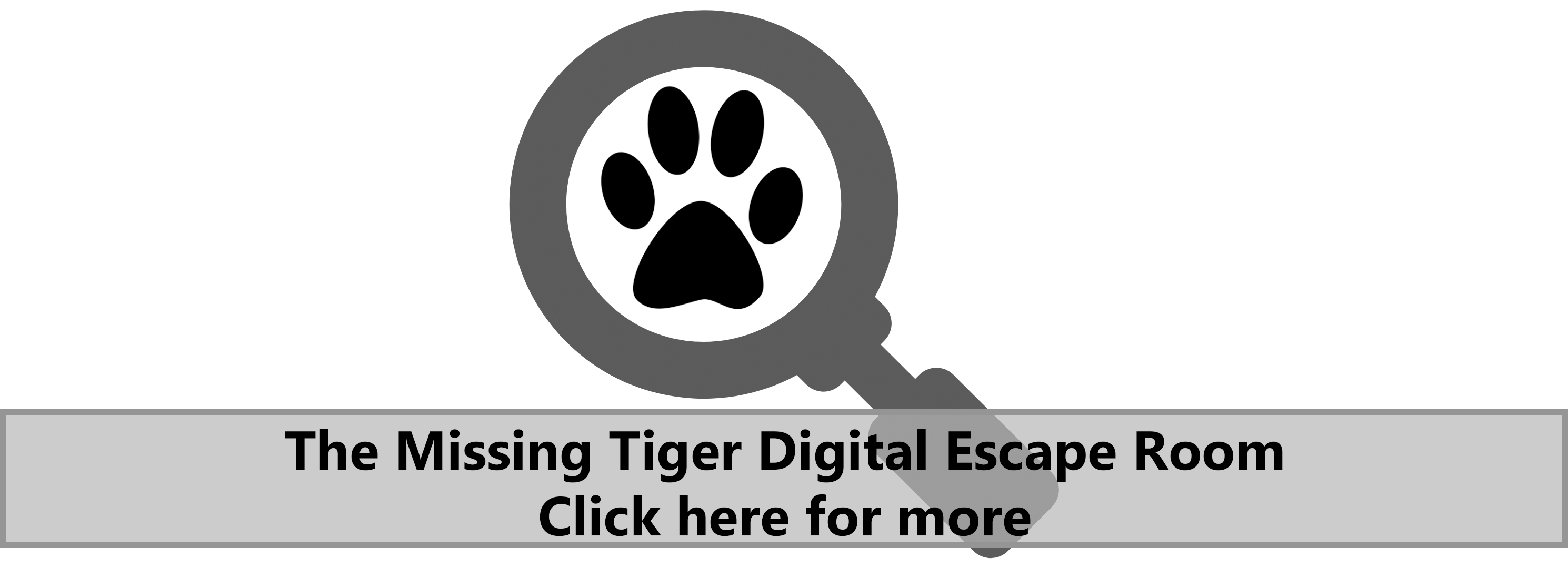 The Missing Tiger Digital Escape Room. Click here for more.