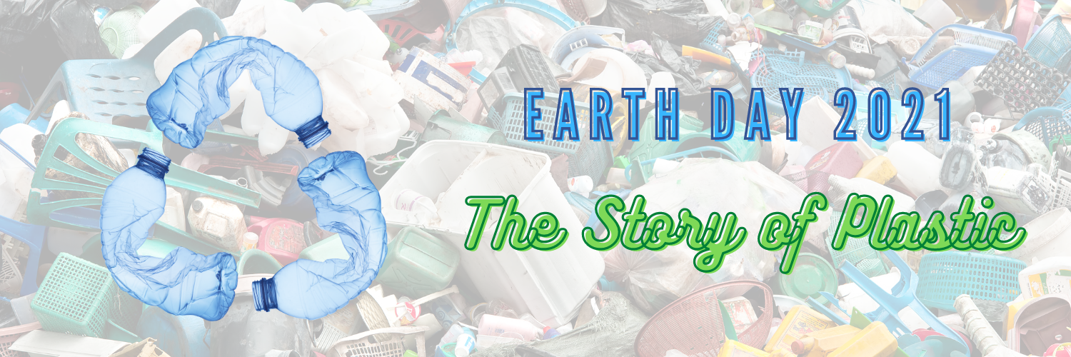 Earth Day 2021 - The Story of Plastic