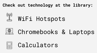 Check out technology at the library: wifi hotspots, chromebooks and laptops, calculators