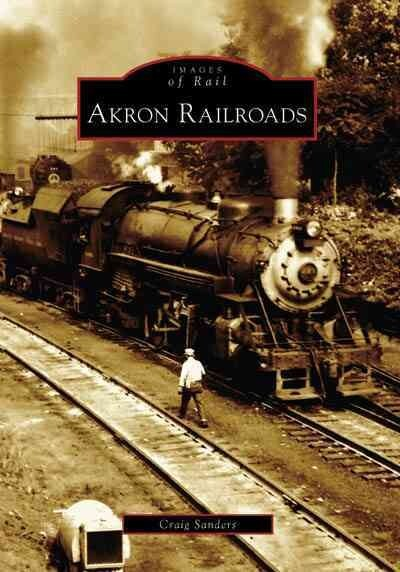 Akron Railroads (Images of Rail) Book Cover