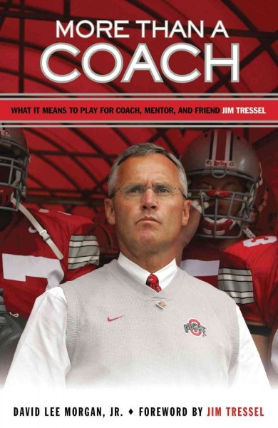 Cover: More Than a Coach: What It Means to Play for Coach, Mentor, and Friend Jim Tressel