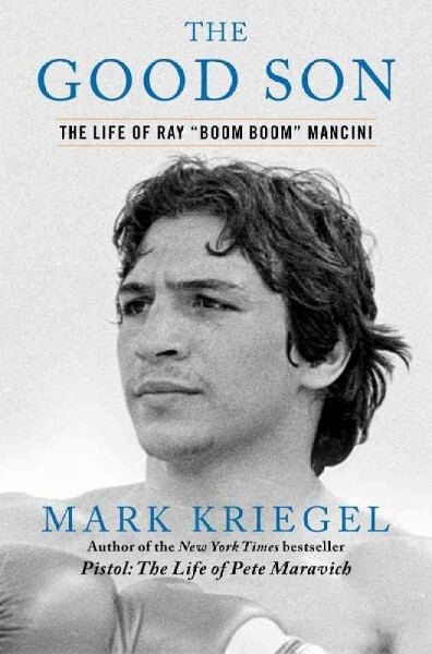 """Cover: The Good Son: The Life of Ray """"Boom Boom"""" Mancini"""