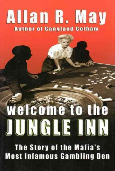 Cover: Welcome to the Jungle Inn: The Story of the Mafia's Most Infamous Gambling Den