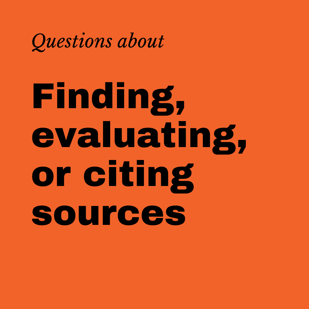 Questions about finding, evaluating and citing sources