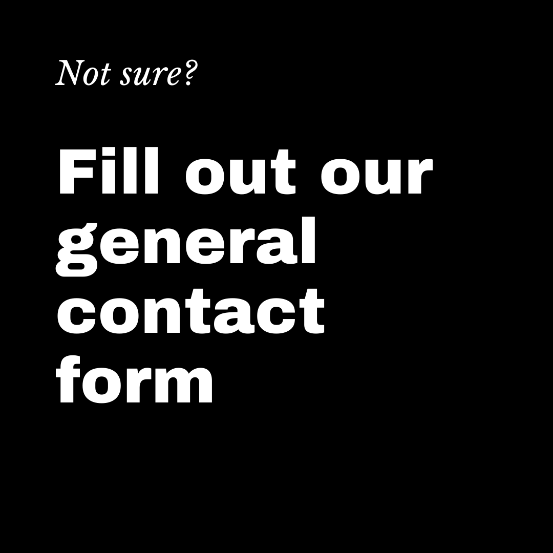 Not sure? Fill out our general contact form