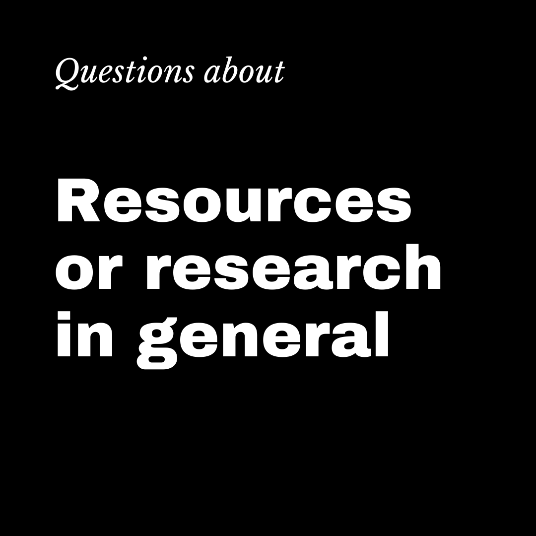 Questions about resources or research in general