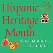 Hispanic Heritage Month Sept 15 - Oct 15