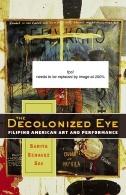 The Decolonized Eye : Filipino American Art and Performance